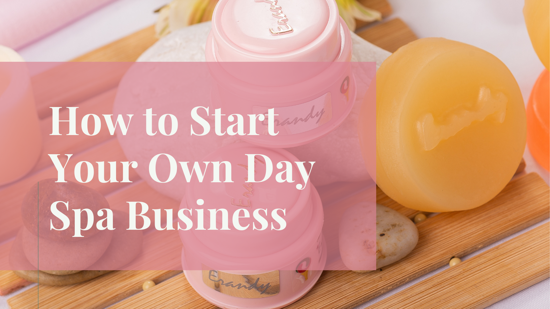 Top Tips To Consider While Starting Your Own Day Spa Business!!!